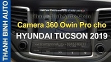 Video Camera 360 Owin Pro cho HYUNDAI TUCSON 2019